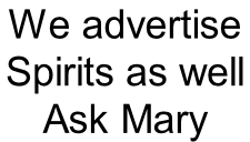 We advertise  Spirits as well  Ask Mary